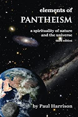 Elements of Pantheism : A Spirituality of Nature and the Universe