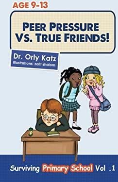 Peer Pressure vs. True Friends (Surviving Primary School) (Volume 1)