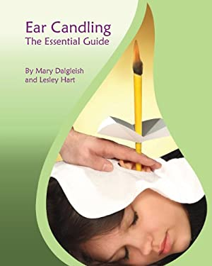 """Ear Candling - The Essential Guide: Ear Candling - The Essential Guide:This text, previously published as """"Ear Candling in Essence"""", has been complete"""