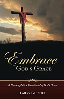 Embrace God's Grace: A Contemplative Devotional of God's Grace