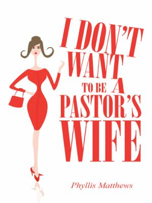 I Don't Want to Be a Pastor's Wife