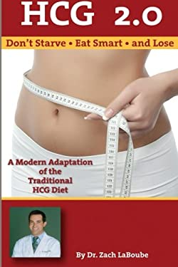 HCG 2. 0 - Don't Starve, Eat Smart and Lose: a Modern Adaptation of the Traditional HCG Diet