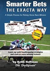 Smarter Bets – The Exacta Way: A Simple Process to Winning on Horse Racing