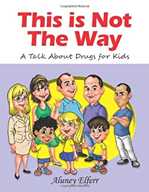 This is Not The Way: A Talk About Drugs for Kids