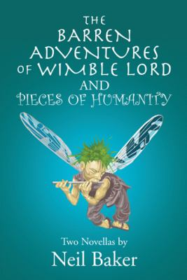 Barren Adventures of Wimble Lord and Pieces of Humanity : Two Novellas by Neil Baker