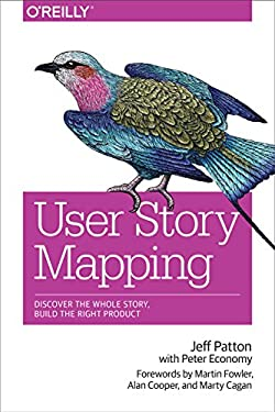 User Story Mapping : Discover the Whole Story, Build the Right Product