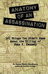 Anatomy of an Assassination: 101 Things You Didn?t Know About the Killing of John F. Kennedy 22770997