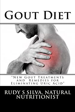 Gout Diet : New Gout Treatments and Remedies for Eliminating Uric Acid