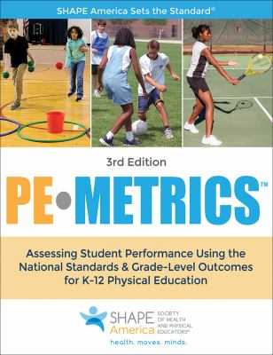 PE Metrics: Assessing Student Performance Using the National Standards & Grade-Level Outcomes for K-12 Physical Education (SHAPE America set the Stand