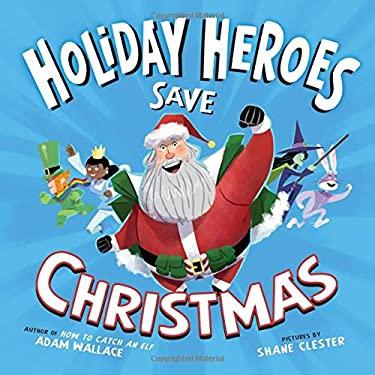 The Holiday Heroes Save Christmas