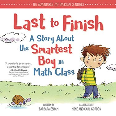 Last to Finish, A Story About the Smartest Boy in Math Class (The Adventures of Everyday Geniuses)