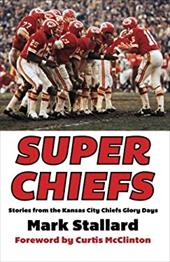 Super Chiefs: Stories from the Kansas City Chiefs Glory Days 23790723