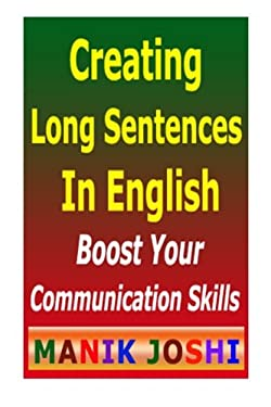 Creating Long Sentences In English: Boost Your Communication Skills (English Daily Use) (Volume 8)