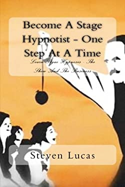 Become A Stage Hypnotist - One Step At A Time