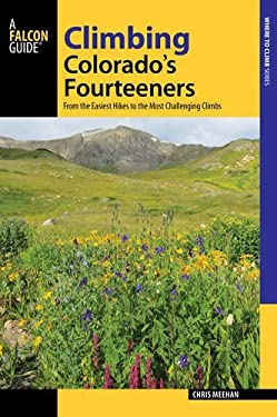 Climbing Colorado's Fourteeners: From the Easiest Hikes to the Most Challenging Climbs (Regional Hiking Series)