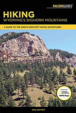 Hiking Wyoming's Bighorn Mountains: A Guide to the Area's Greatest Hiking Adventures (Regional Hiking Series)