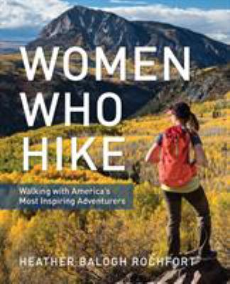 Women Who Hike: Walking with Americas Most Inspiring Adventurers
