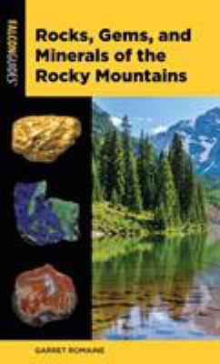 Rocks, Gems, and Minerals of the Rocky Mountains (Falcon Pocket Guides)
