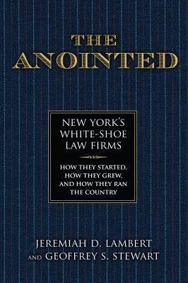 The Anointed: New Yorks White Shoe Law FirmsHow They Started, How They Grew, and How They Ran the Country