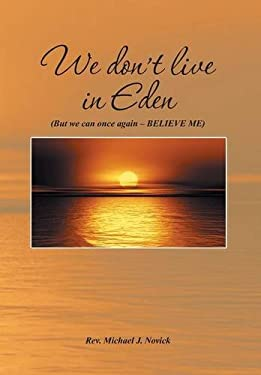 We Don't Live in Eden: (But We Can Once Again - Believe Me)