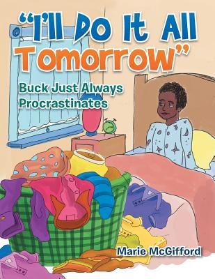 I'll Do It All Tommorow : Buck Just Always Procrastinates