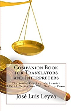 Companion Book for Translators and Interpreters: The 1000+ Key English-Spanish Legal Terms You Will Need to Know