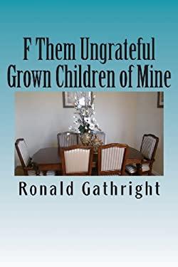 F Them Ungrateful Grown Children of Mine