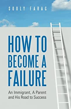 How to Become a Failure: An Immigrant, A Parent and His Road to Success