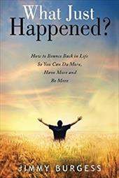 What Just Happened?: How To Bounce Back in Life so You Can Do More, Have More, and Be More 23139442