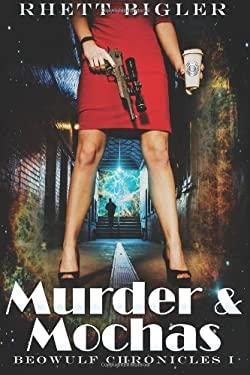 Murder & Mochas (Beowulf Chronicles) (Volume 1)