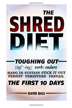 Shred Diet (Toughing Out The First 10 Days) (Volume 7)