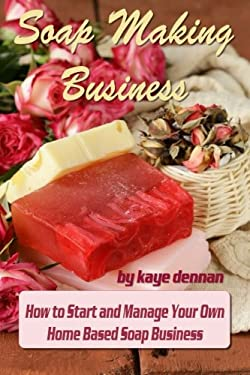 Soap Making Business How To Start And Manage Your Own Home Based