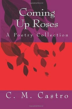 Coming Up Roses: A Poetry Collection