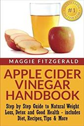 Apple Cider Vinegar Handbook: Step by Step Guide to Natural Weight Loss, Detox and Good Health - includes Diet, Recipes, Tips & Mo 22725284