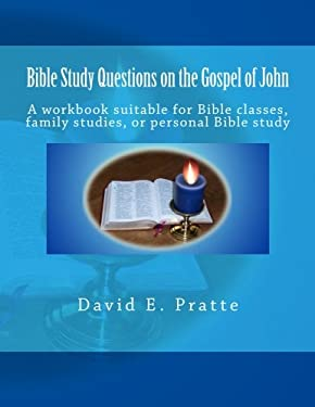 Bible Study Questions on the Gospel of John: A workbook suitable for Bible classes, family studies, or personal Bible study