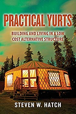Practical Yurts : Building and Living in a Low Cost Alternative Structure