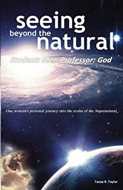 Seeing Beyond the Natural: Student: Me ... Professor: God