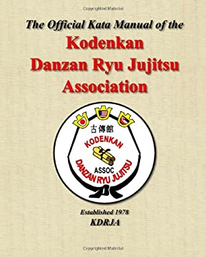 The Official Kata Manual of The Kodenkan Danzan Ryu Jujitsu Association: KDRJA Kata Manual