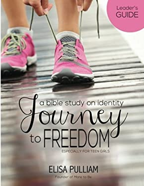 Journey to Freedom Leader's Guide: A Bible Study on Identity for Teen Girls (Engage Bible Studies for Teen Girls) (Volume 1)