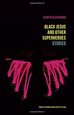Black Jesus and Other Superheroes: Stories (Prairie Schooner Book Prize in Fiction)