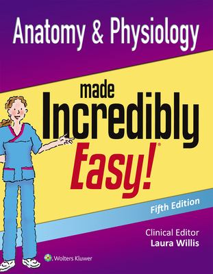 Anatomy & Physiology Made Incredibly Easy (Incredibly Easy! Series)