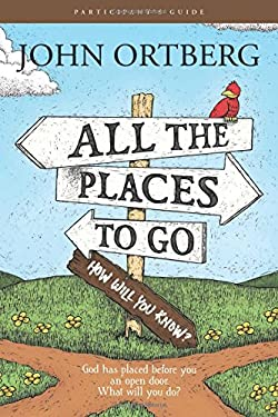 All the Places to Go . . . How Will You Know? Participant's Guide: God Has Placed before You an Open Door. What Will You Do?