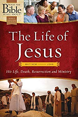 The Life of Jesus: Matthew through John (What the Bible Is All About)