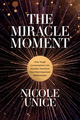 The Miracle Moment: How Tough Conversations Can Actually Transform Your Most Important Relationships
