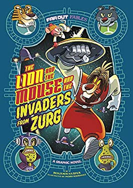The Lion and the Mouse and the Invaders from Zurg: A Graphic Novel (Far Out Fables)