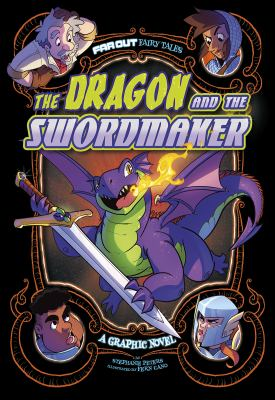 The Dragon and the Swordmaker: A Graphic Novel (Far Out Fairy Tales)