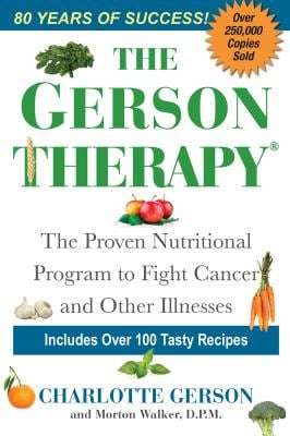 The Gerson Therapy: The Proven Nutritional Program to Fight Cancer and Other Illnesses