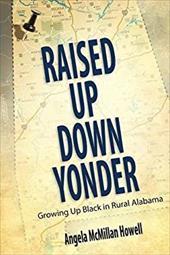 Raised Up Down Yonder: Growing Up Black in Rural Alabama (Margaret Walker Alexander Series in African American Studies) 23468737