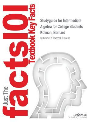 Studyguide for Intermediate Algebra for College Students by Kolman, Bernard, ISBN 9781602298811