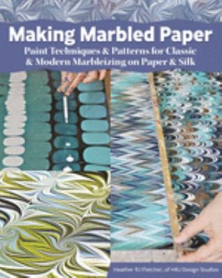 Making Marbled Paper: Paint Techniques & Patterns for Classic & Modern Marbleizing on Paper & Silk (Fox Chapel Publishing) Over 30 Designs including N